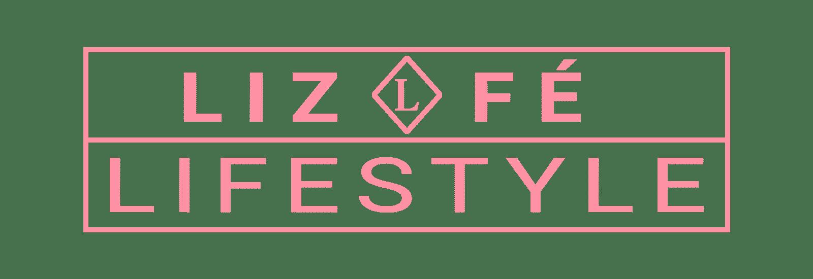 Liz Fé Lifestyle | Empowered Women Content